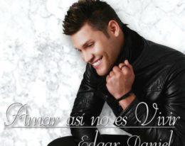 Presentamos a EDGAR DANIEL y su nuevo promocional titulado ¨Amar Así No Es Vivir¨