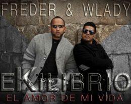 """Lo nuevo de Freder & Wladi """"Ekilibrio""""… El Amor De Mi Vida"""