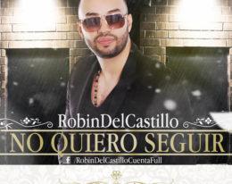 """ROBIN DEL CASTILLO LANZA SU SENCILLO """"NO QUIERO SEGUIR"""""""