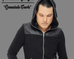 """Fernando Vargas  primer sencillo promocional """"Demasiado Fuerte"""
