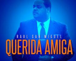 Nueva Salsa 2018 Querida Amiga – Interprete: Raul San Miguel
