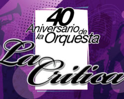 ORQUESTA LA CRÍTICA CELEBRA SU 40 ANIVERSARIO CON CONCIERTO ANTOLÓGICO. Centro Cultural BOD, seabado 16 de junio