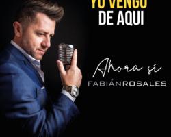 "Fabián Rosales, ""Yo vengo de aqui"""