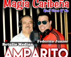 """Magia Caribeña Federico Junior Ft: Betulio Medina """"AMPARITO"""""""
