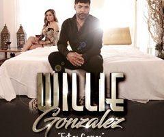 Estas Ganas , lo nuevo de Willie Gonzalez
