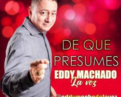 EDDY MACHADO presenta su nuevo lanzamiento musical DE QUE PRESUMES