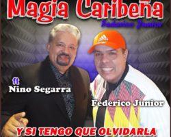 «Y SI TENGO QUE OLVIDARLA» (Orq Magia Caribeña Federico Junior Ft: Nino Segarra)