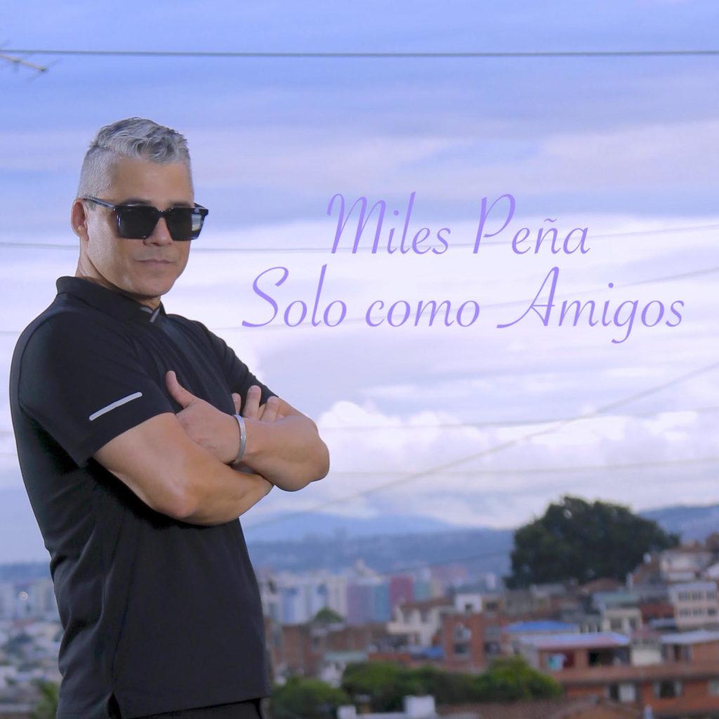 Miles Peña Solo como amigos