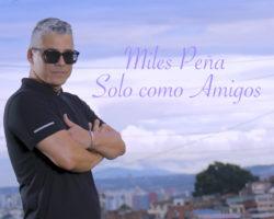 Estreno! Miles Peña «Solo Como Amigos»