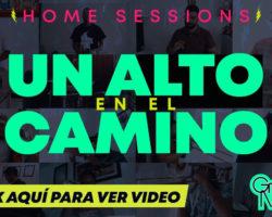 «UN ALTO EN EL CAMINO» VERSIÓN 2020 HOME SESSIONS: CREADO EN CUARENTENA