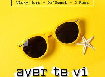 "Vicky More, Da´Sweet y J Ross Nos presentan ""AYER TE VI"""